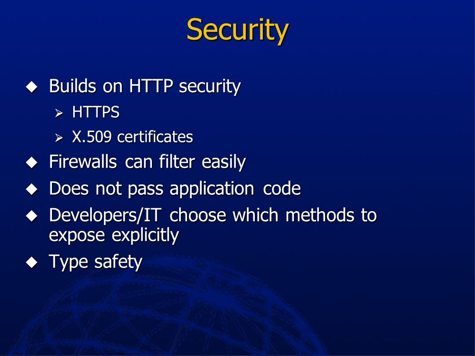 Security Builds on HTTP security Firewalls can filter easily