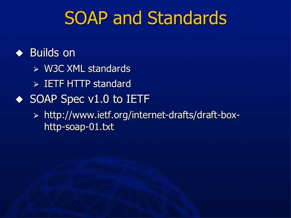SOAP and Standards Builds on SOAP Spec v1.0 to IETF W3C XML standards