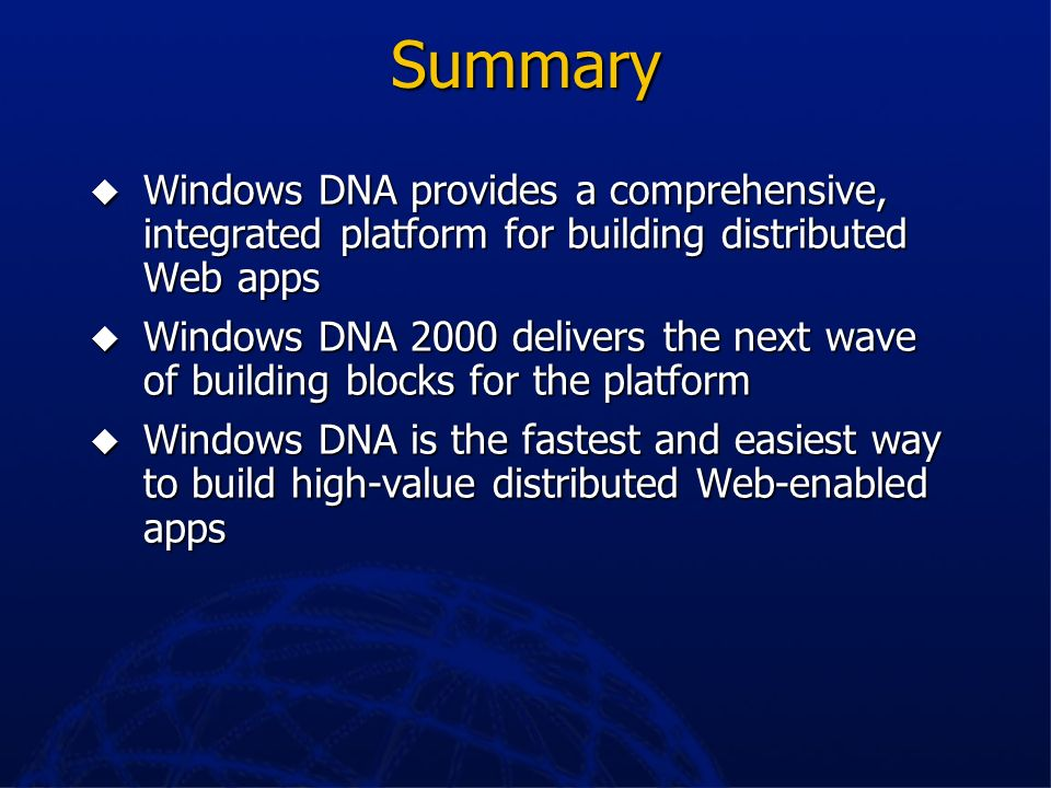 Summary Windows DNA provides a comprehensive, integrated platform for building distributed Web apps.