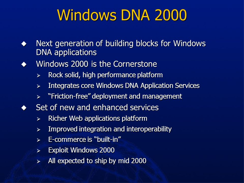 Windows DNA 2000 Next generation of building blocks for Windows DNA applications. Windows 2000 is the Cornerstone.