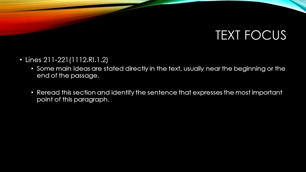Text focus Lines 211-221(1112.RI.1.2) Some main ideas are stated directly in the text, usually near the beginning or the end of the passage.
