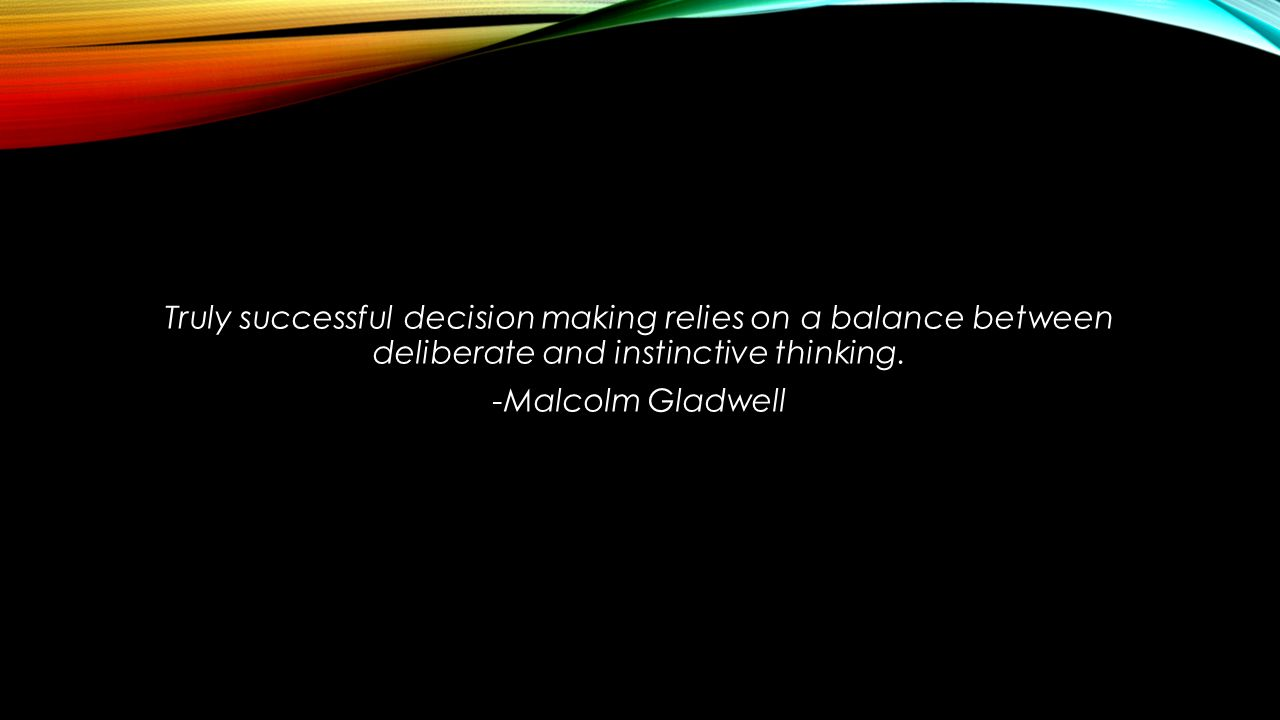 Truly successful decision making relies on a balance between deliberate and instinctive thinking.