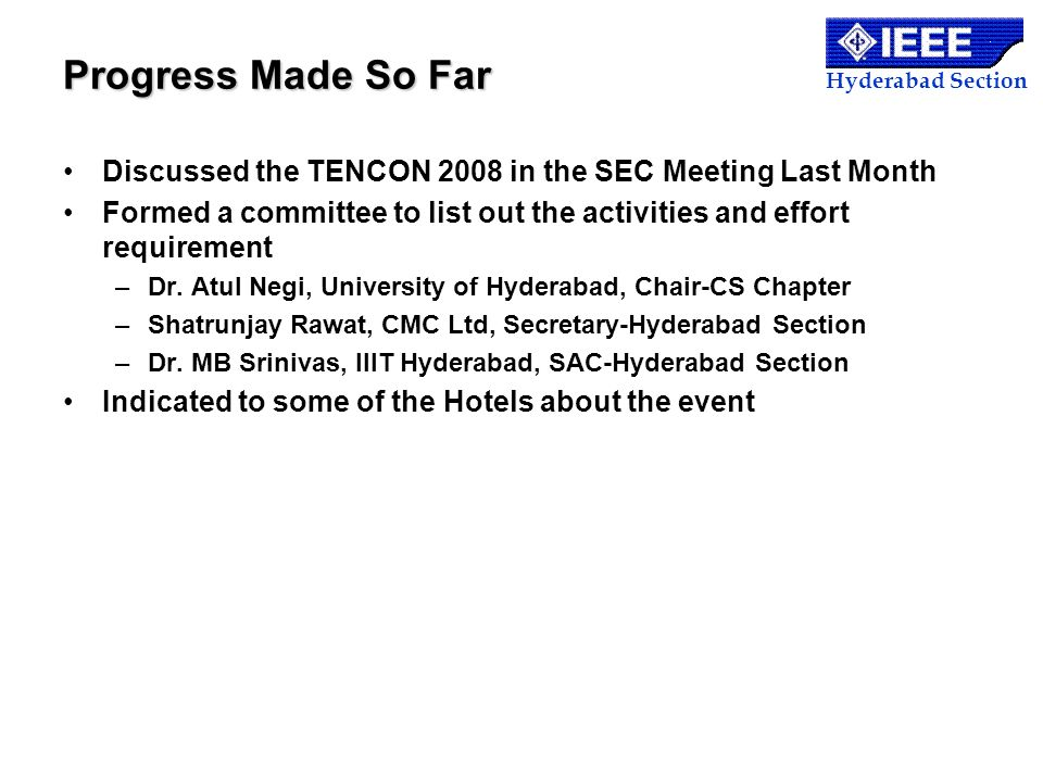 Progress Made So Far Discussed the TENCON 2008 in the SEC Meeting Last Month. Formed a committee to list out the activities and effort requirement.