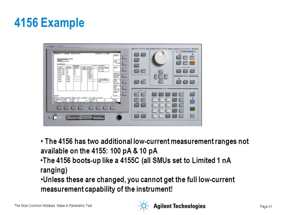 4156 Example The 4156 has two additional low-current measurement ranges not available on the 4155: 100 pA & 10 pA.
