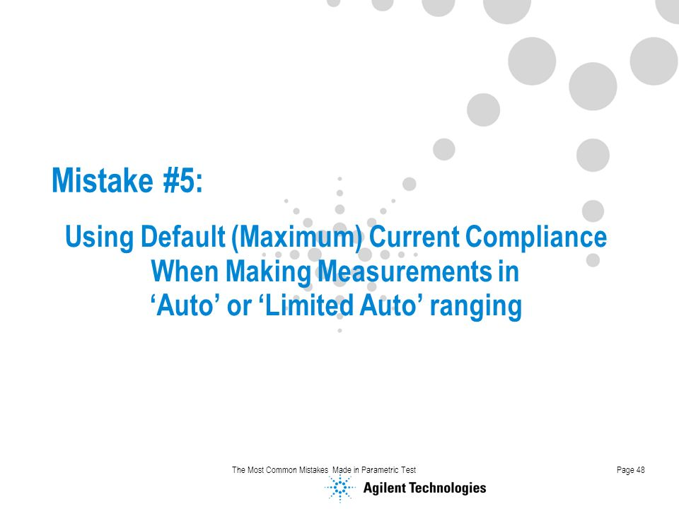 Mistake #5: Using Default (Maximum) Current Compliance When Making Measurements in. 'Auto' or 'Limited Auto' ranging.