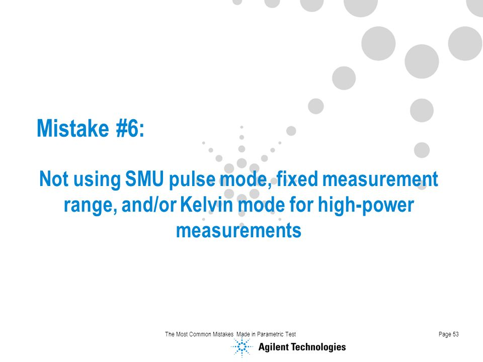 Mistake #6: Not using SMU pulse mode, fixed measurement range, and/or Kelvin mode for high-power measurements.