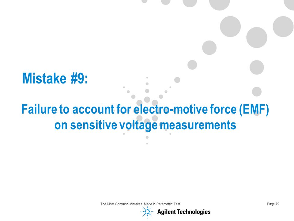 Mistake #9: Failure to account for electro-motive force (EMF) on sensitive voltage measurements.