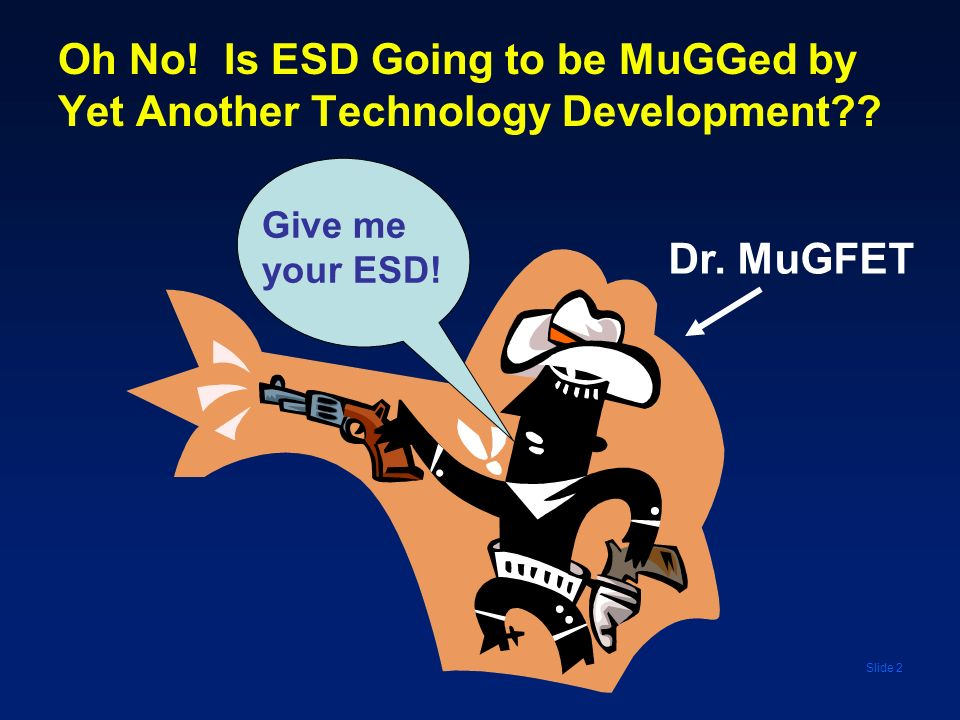 Oh No! Is ESD Going to be MuGGed by Yet Another Technology Development