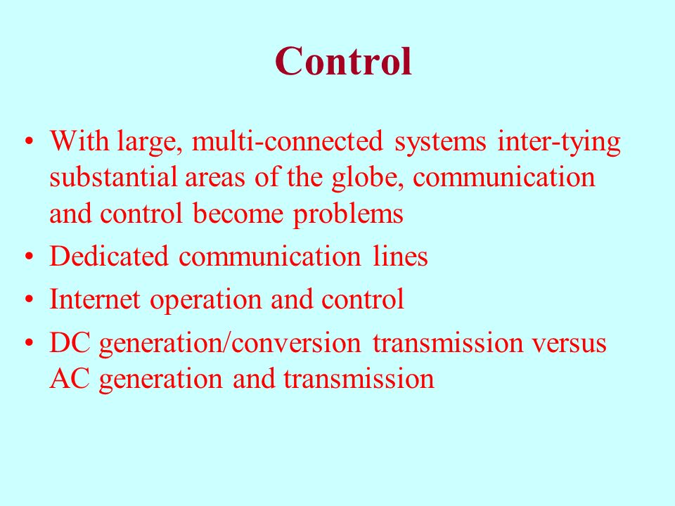 Control With large, multi-connected systems inter-tying substantial areas of the globe, communication and control become problems.