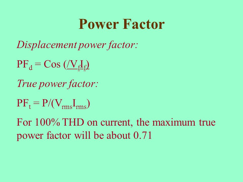 Power Factor Displacement power factor: PFd = Cos (/VfIf)