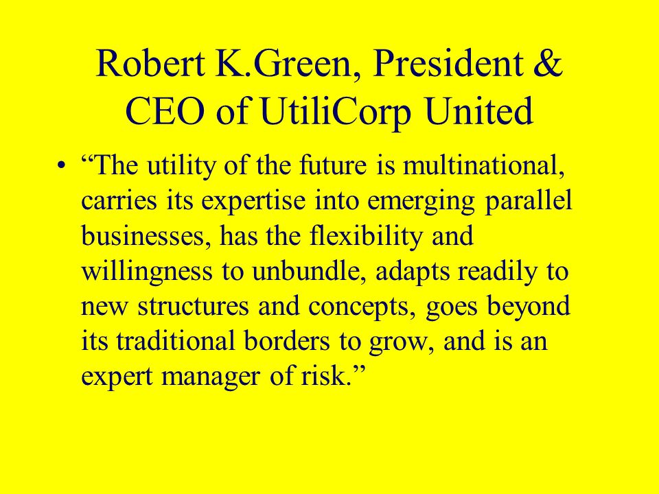 Robert K.Green, President & CEO of UtiliCorp United