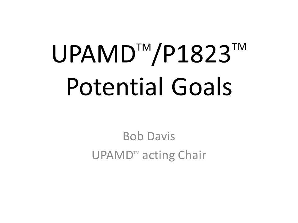 UPAMDTM/P1823TM Potential Goals