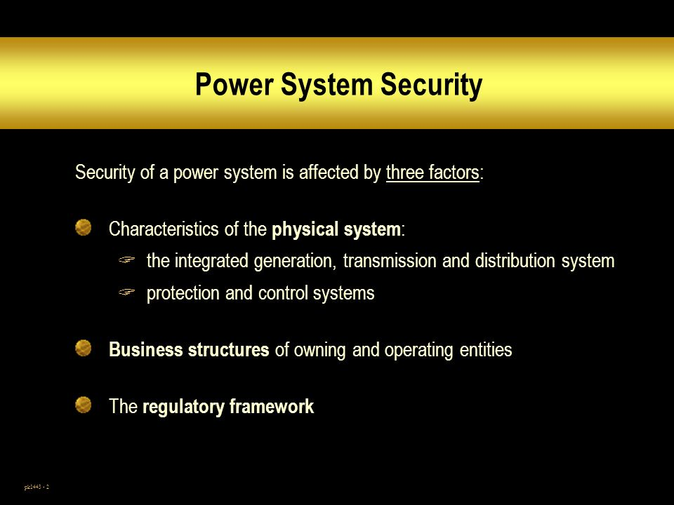 Power System Security Security of a power system is affected by three factors: Characteristics of the physical system: