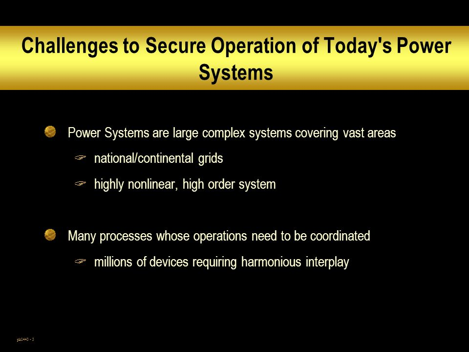 Challenges to Secure Operation of Today s Power Systems