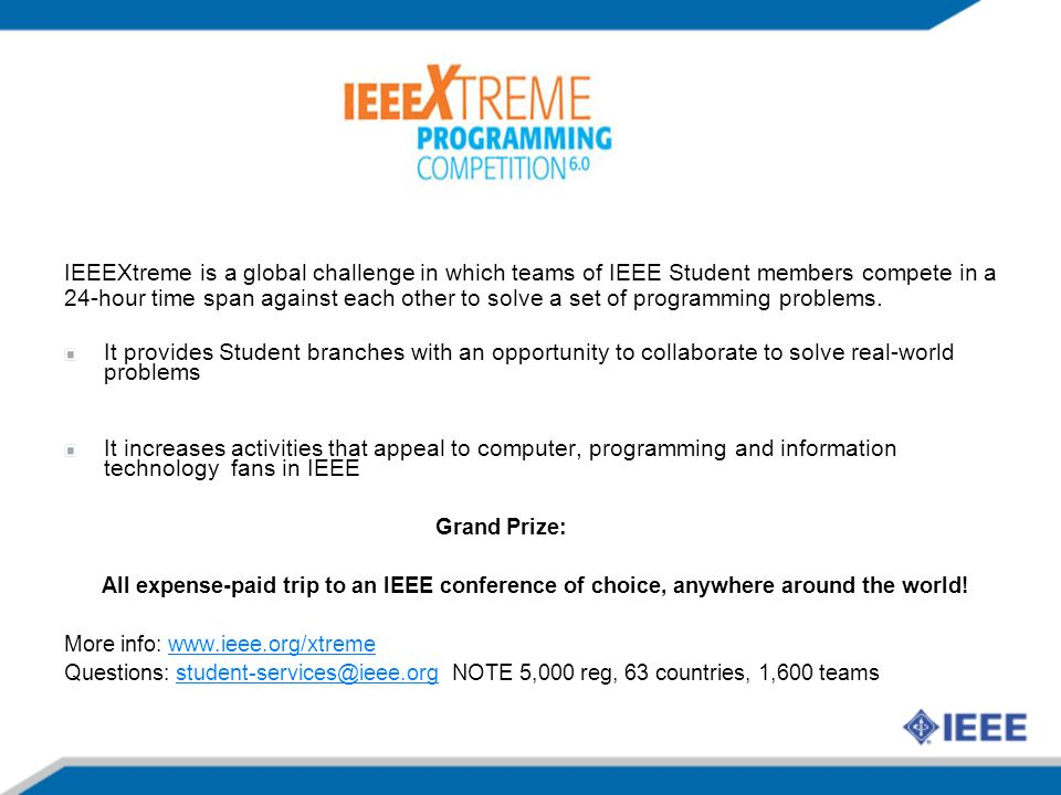 IEEEXtreme is a global challenge in which teams of IEEE Student members compete in a 24-hour time span against each other to solve a set of programming problems.