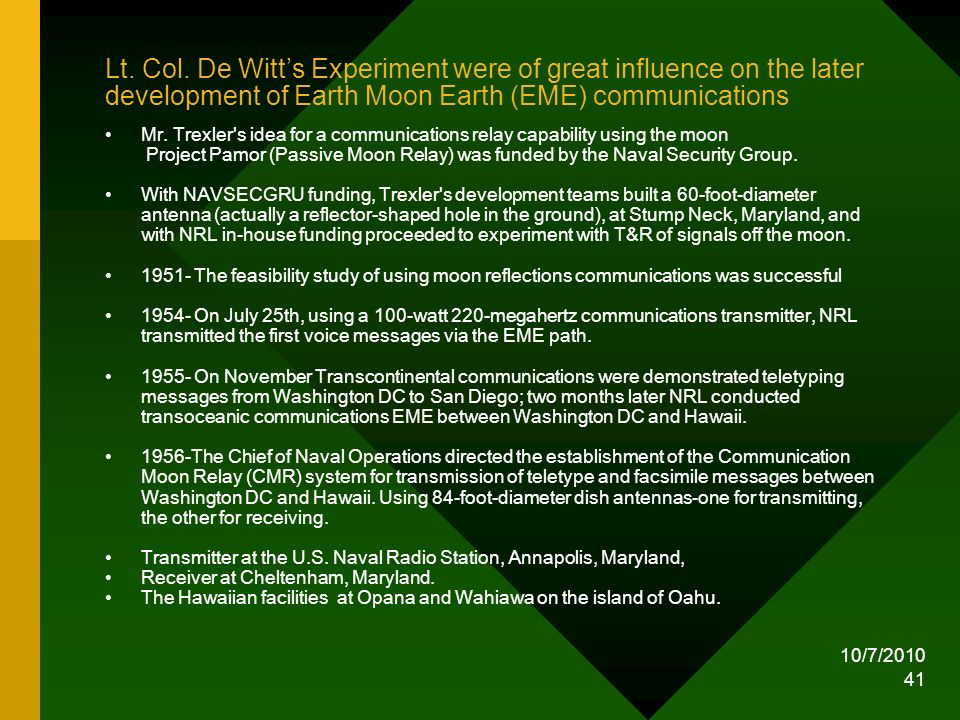 Lt. Col. De Witt's Experiment were of great influence on the later development of Earth Moon Earth (EME) communications