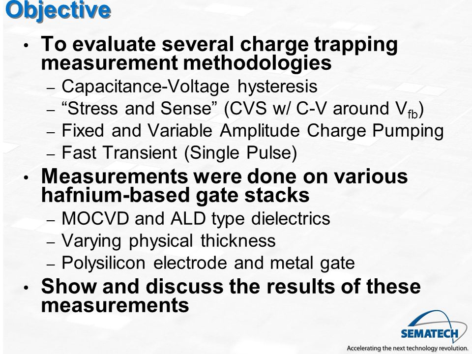 Objective To evaluate several charge trapping measurement methodologies. Capacitance-Voltage hysteresis.