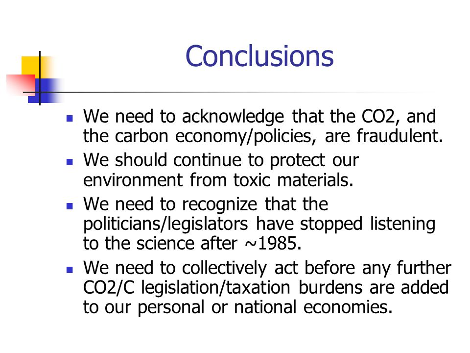 Conclusions We need to acknowledge that the CO2, and the carbon economy/policies, are fraudulent.