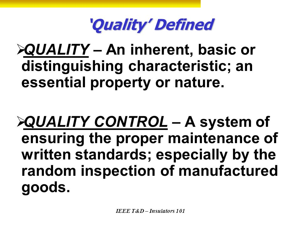 'Quality' Defined QUALITY – An inherent, basic or distinguishing characteristic; an essential property or nature.