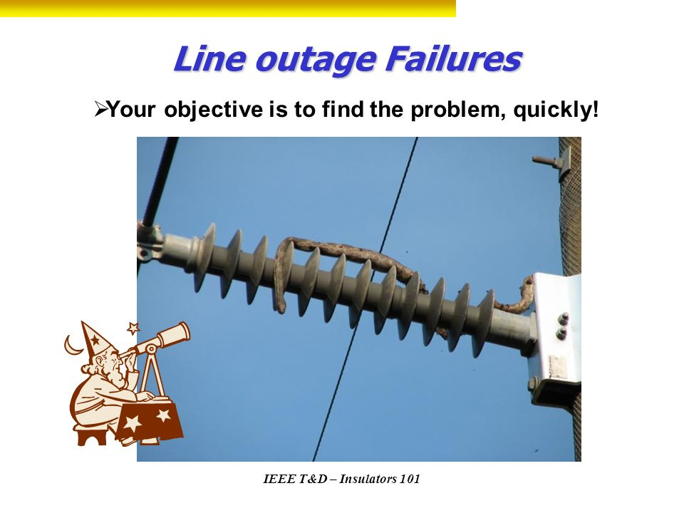 Line outage Failures Your objective is to find the problem, quickly!