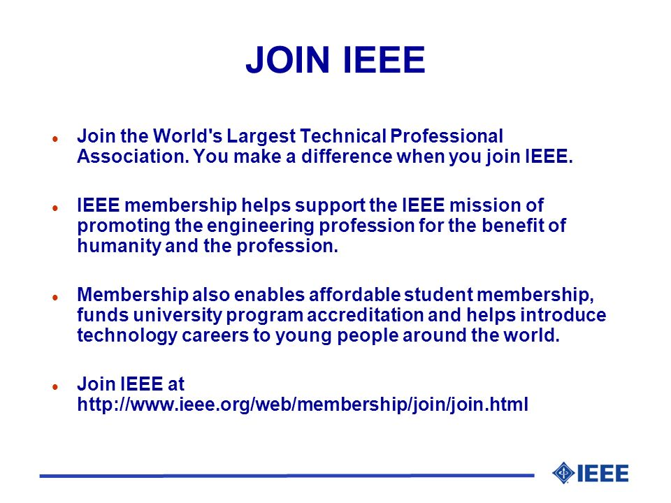 27 March 2017 JOIN IEEE. Join the World s Largest Technical Professional Association. You make a difference when you join IEEE.