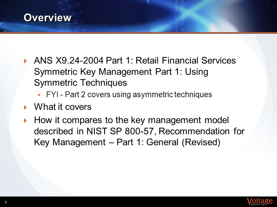 Overview ANS X9.24-2004 Part 1: Retail Financial Services Symmetric Key Management Part 1: Using Symmetric Techniques.