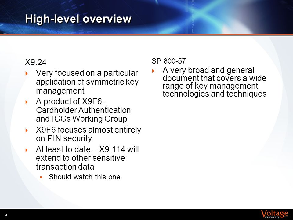 High-level overview X9.24. Very focused on a particular application of symmetric key management.