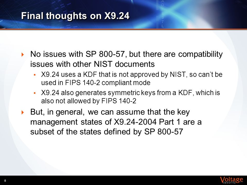 Final thoughts on X9.24 No issues with SP 800-57, but there are compatibility issues with other NIST documents.