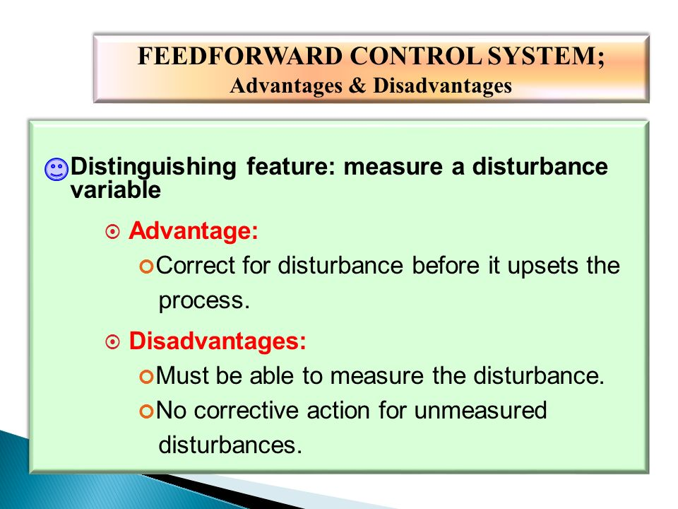 benefits of feedforward Feedforward provides preemptive corrective action for production rate and grade changes enabling key pid controllers to provide consistent product quality flow feedforward can provide.