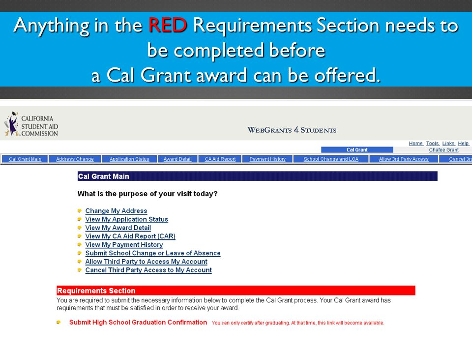 Anything in the RED Requirements Section needs to be completed before a Cal Grant award can be offered.