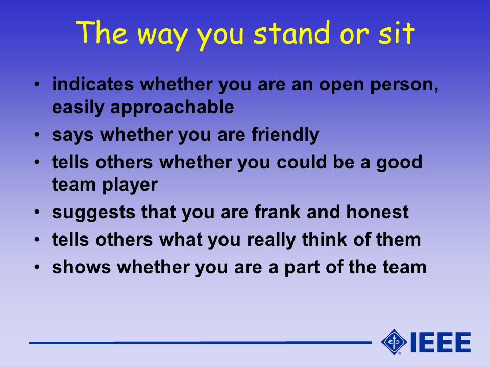 The way you stand or sit indicates whether you are an open person, easily approachable. says whether you are friendly.