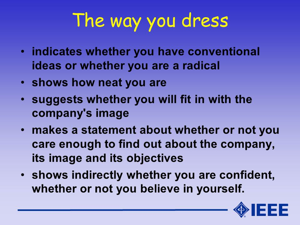 The way you dress indicates whether you have conventional ideas or whether you are a radical. shows how neat you are.