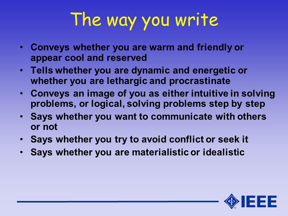 The way you write Conveys whether you are warm and friendly or appear cool and reserved.