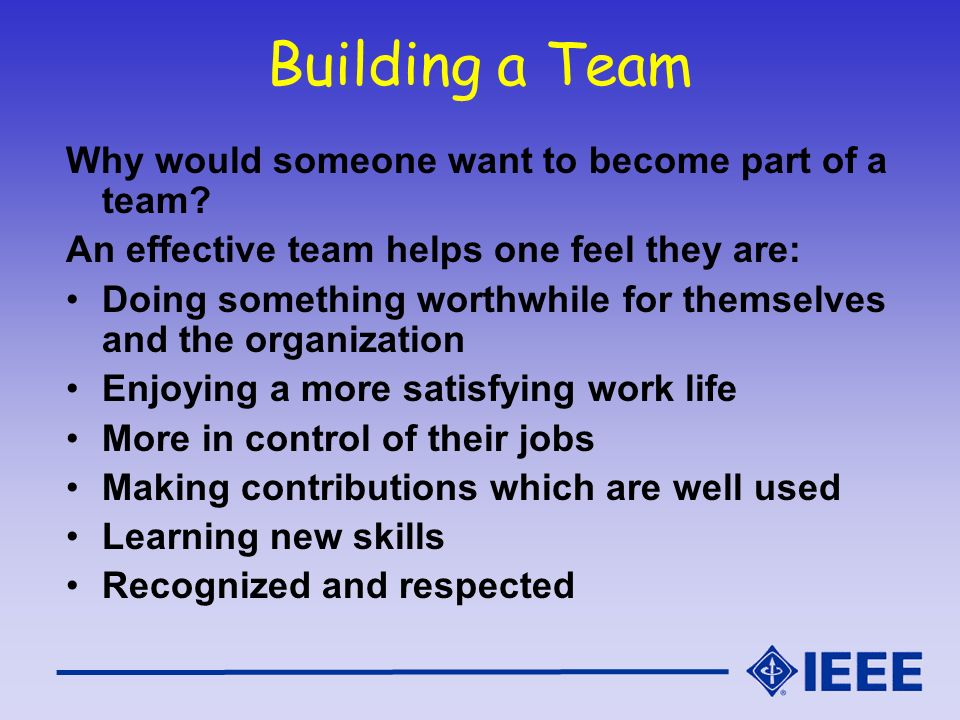 Building a Team Why would someone want to become part of a team
