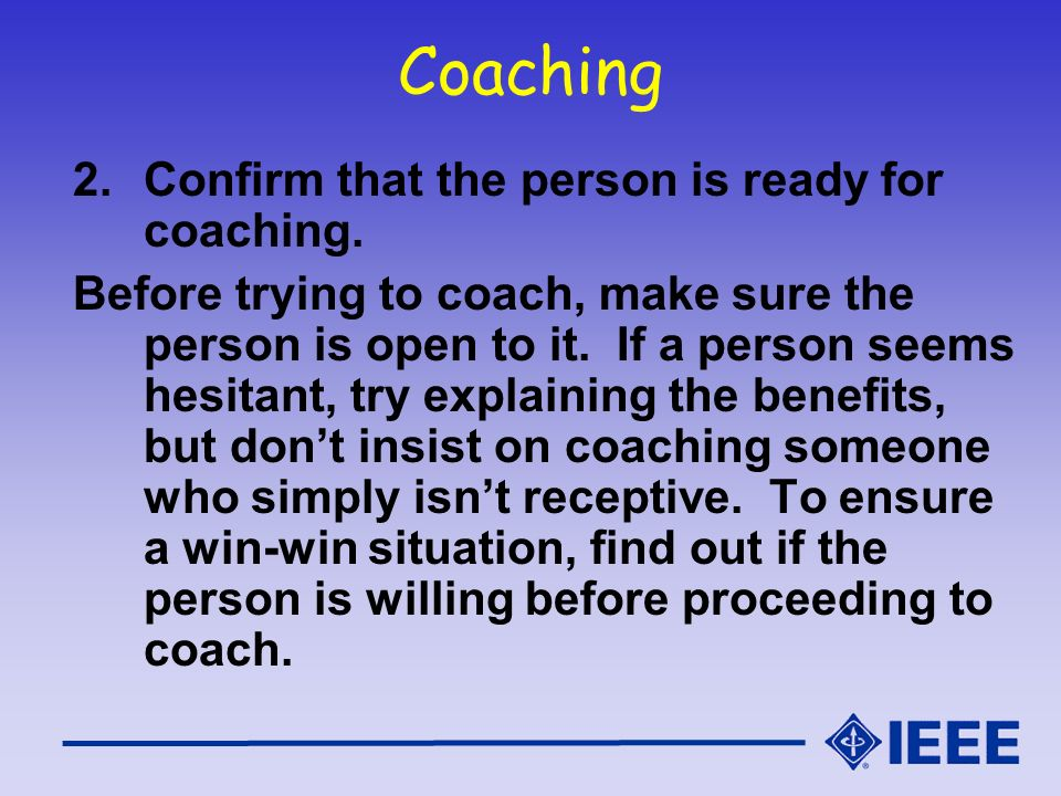 Coaching Confirm that the person is ready for coaching.