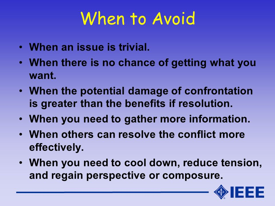 When to Avoid When an issue is trivial.