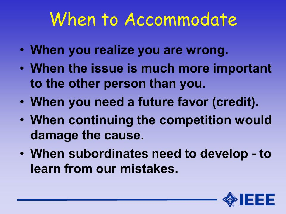 When to Accommodate When you realize you are wrong.