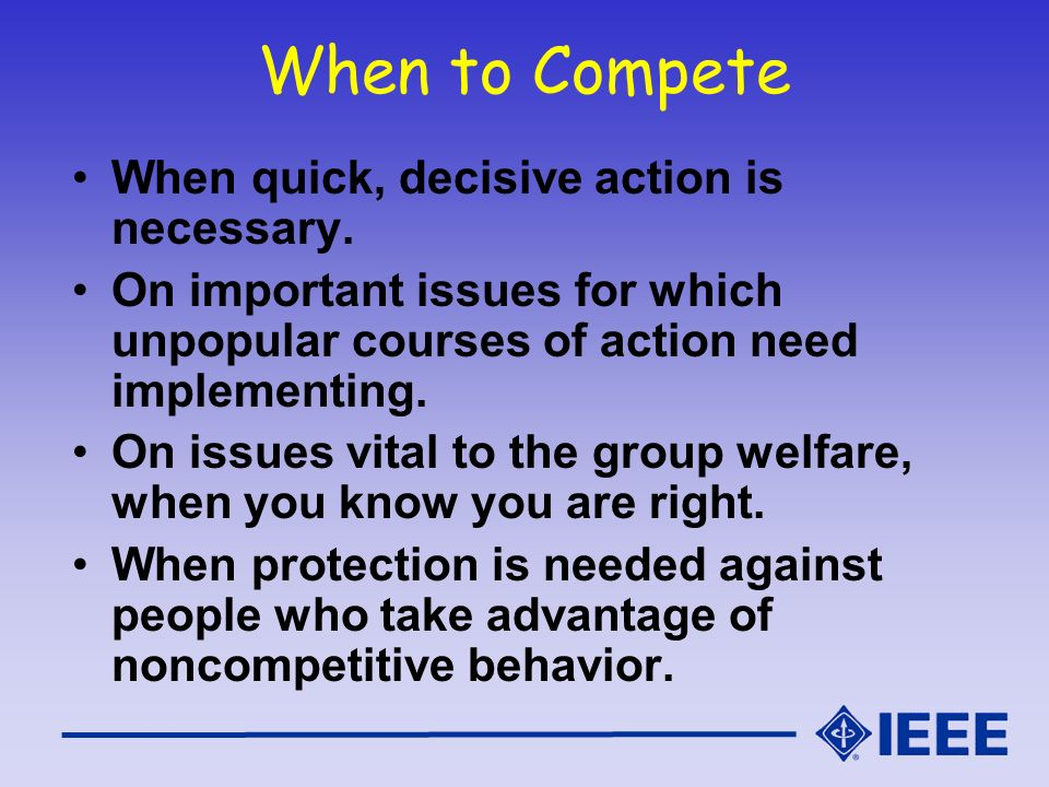 When to Compete When quick, decisive action is necessary.