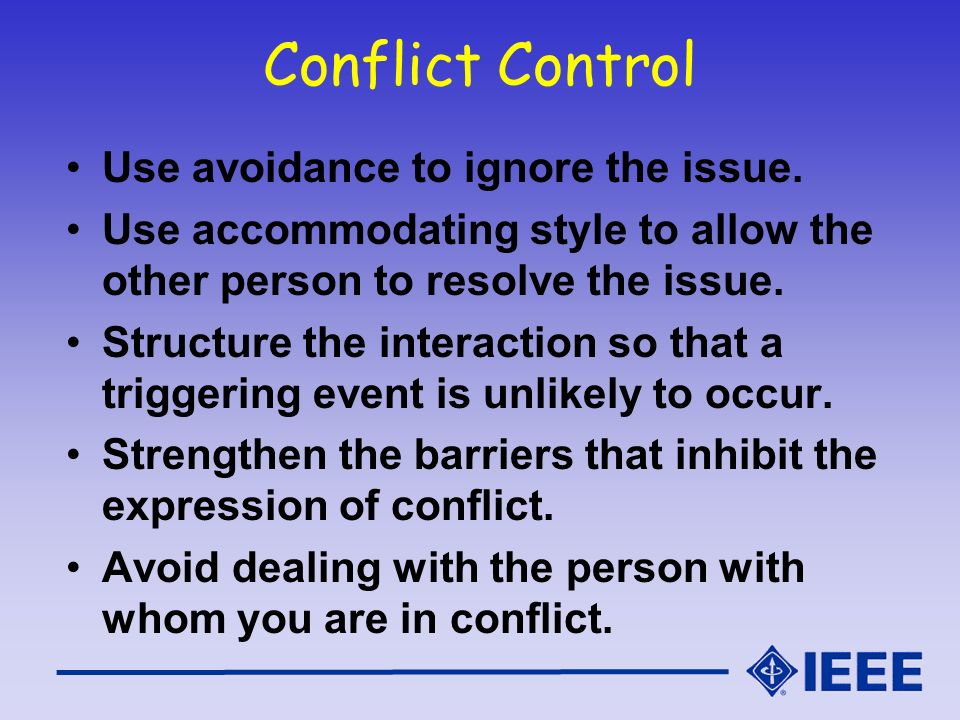 Conflict Control Use avoidance to ignore the issue.