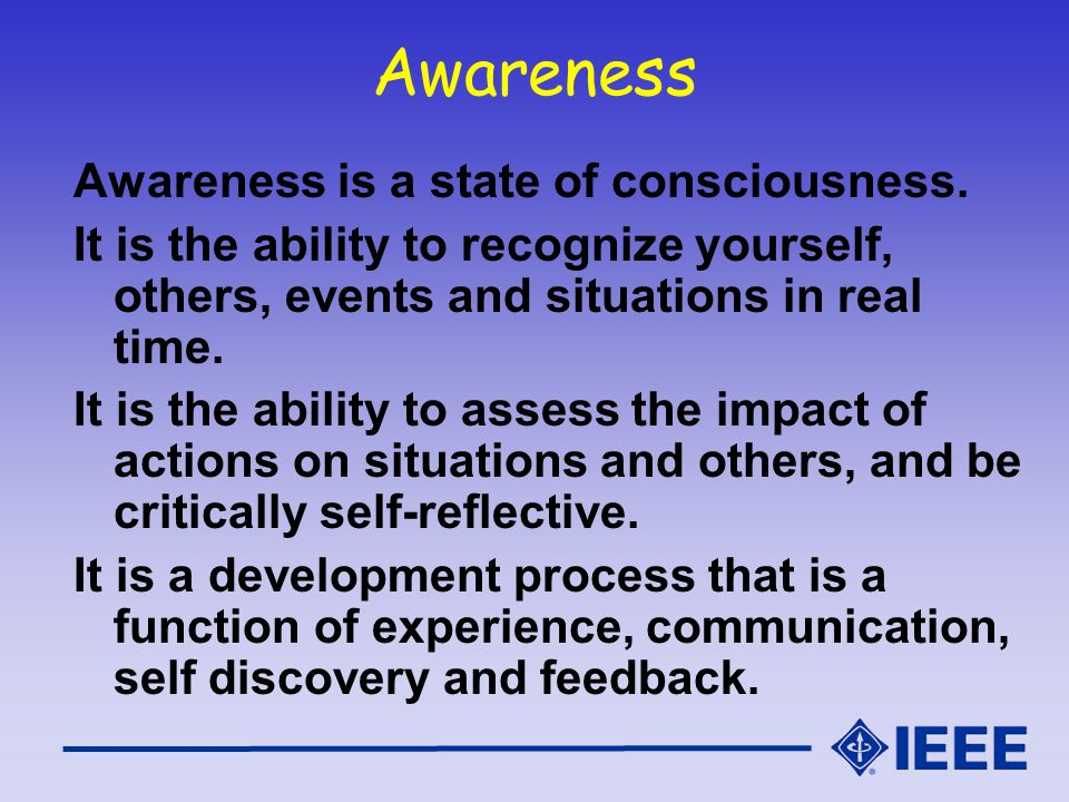 Awareness Awareness is a state of consciousness.