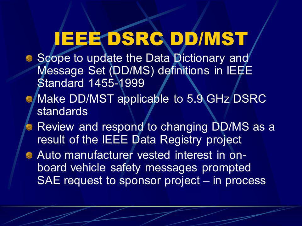 IEEE DSRC DD/MST Scope to update the Data Dictionary and Message Set (DD/MS) definitions in IEEE Standard 1455-1999.
