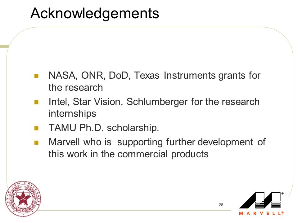 Acknowledgements NASA, ONR, DoD, Texas Instruments grants for the research. Intel, Star Vision, Schlumberger for the research internships.