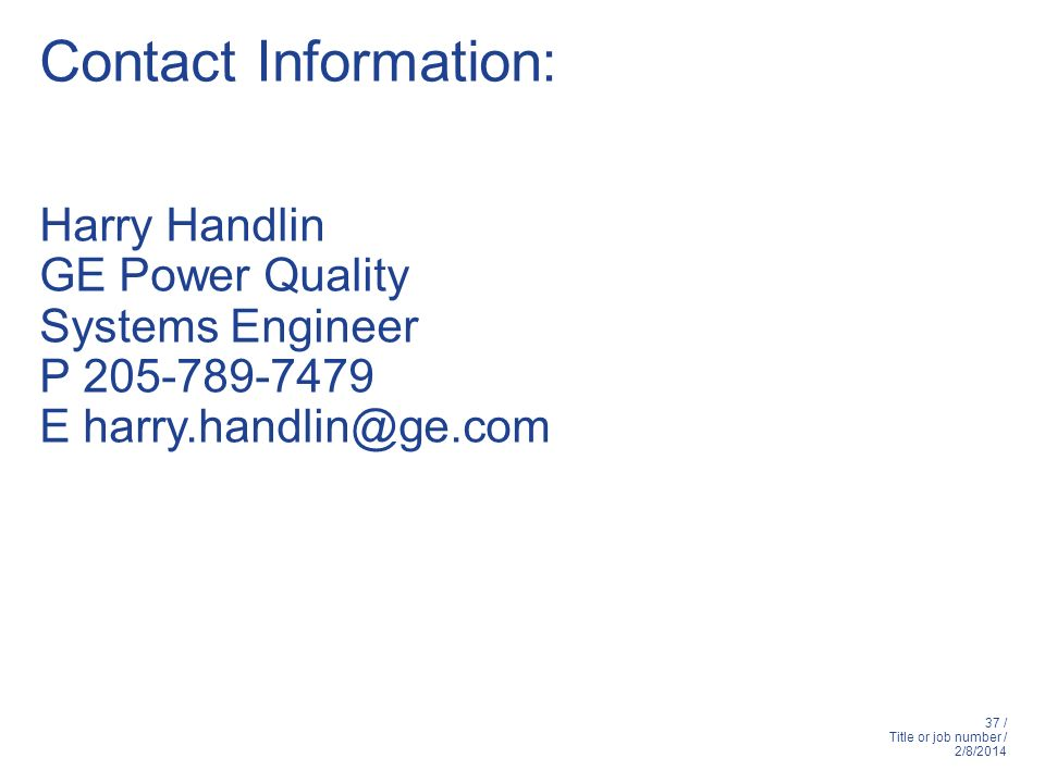 Contact Information: Harry Handlin. GE Power Quality.