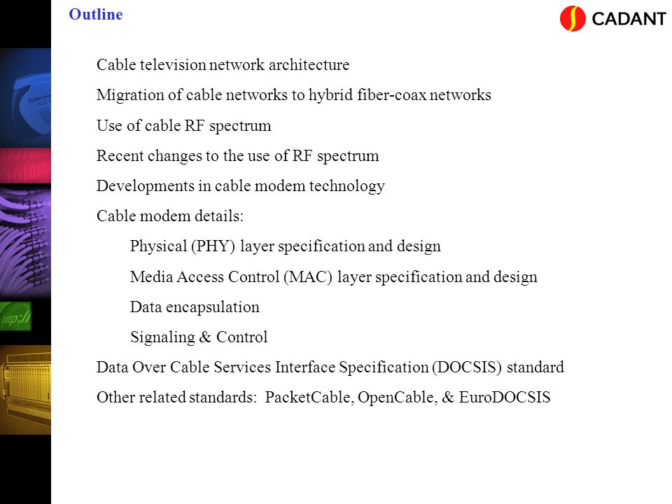 Outline Cable television network architecture. Migration of cable networks to hybrid fiber-coax networks.