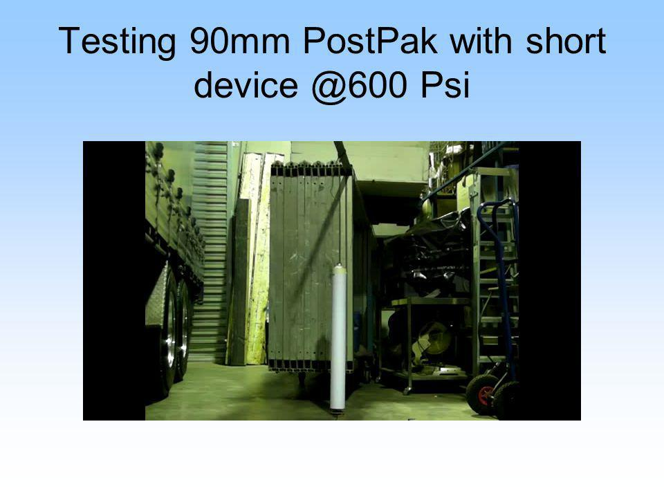 Testing 90mm PostPak with short device @600 Psi