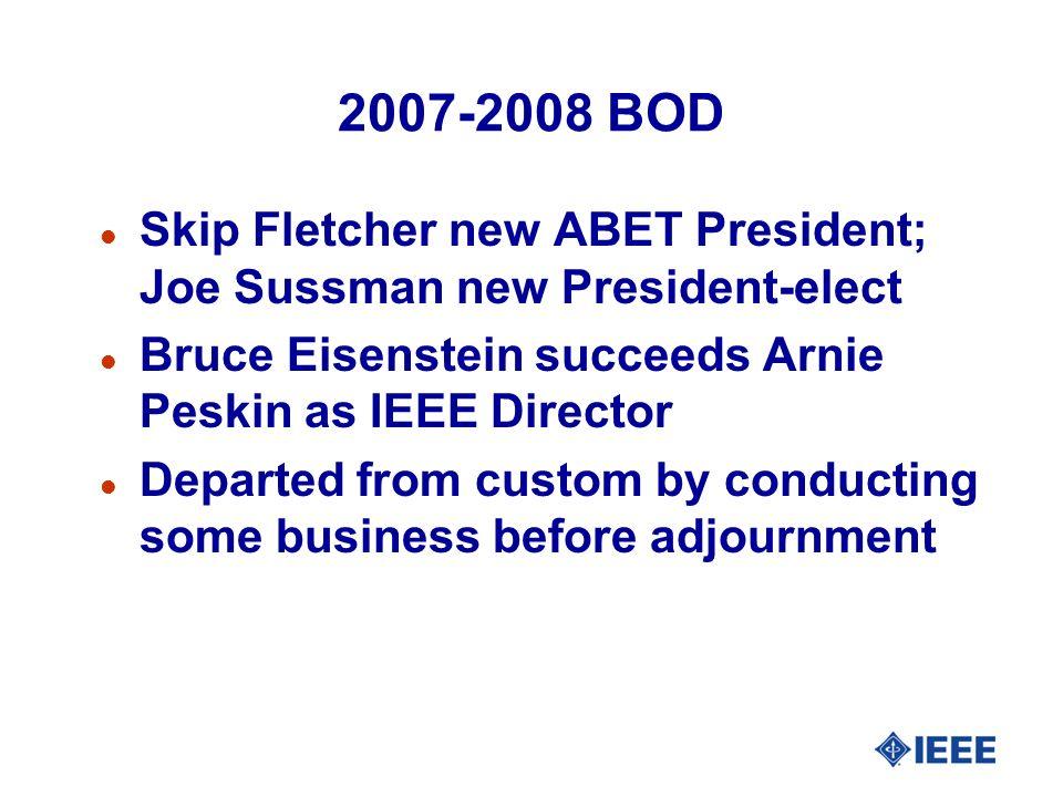 2007-2008 BOD Skip Fletcher new ABET President; Joe Sussman new President-elect. Bruce Eisenstein succeeds Arnie Peskin as IEEE Director.
