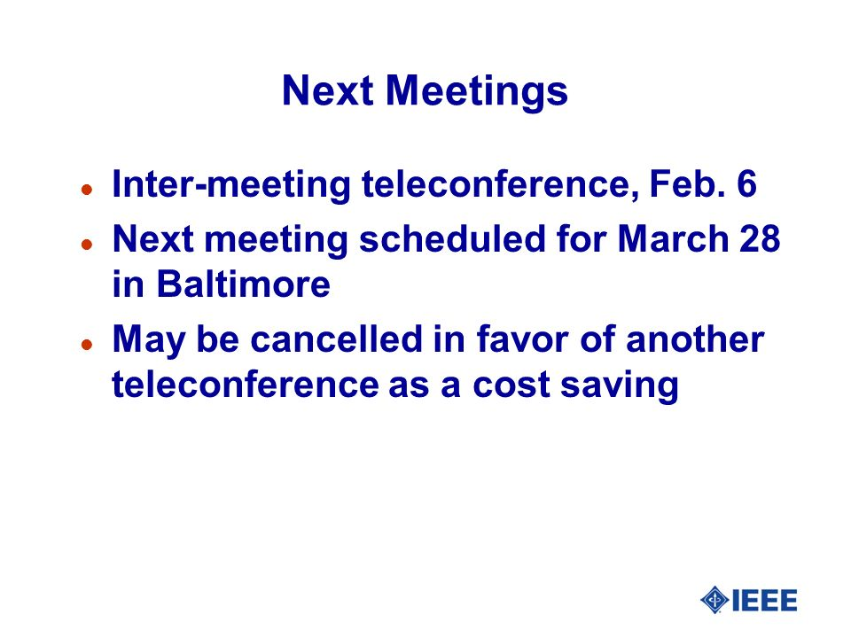 Next Meetings Inter-meeting teleconference, Feb. 6
