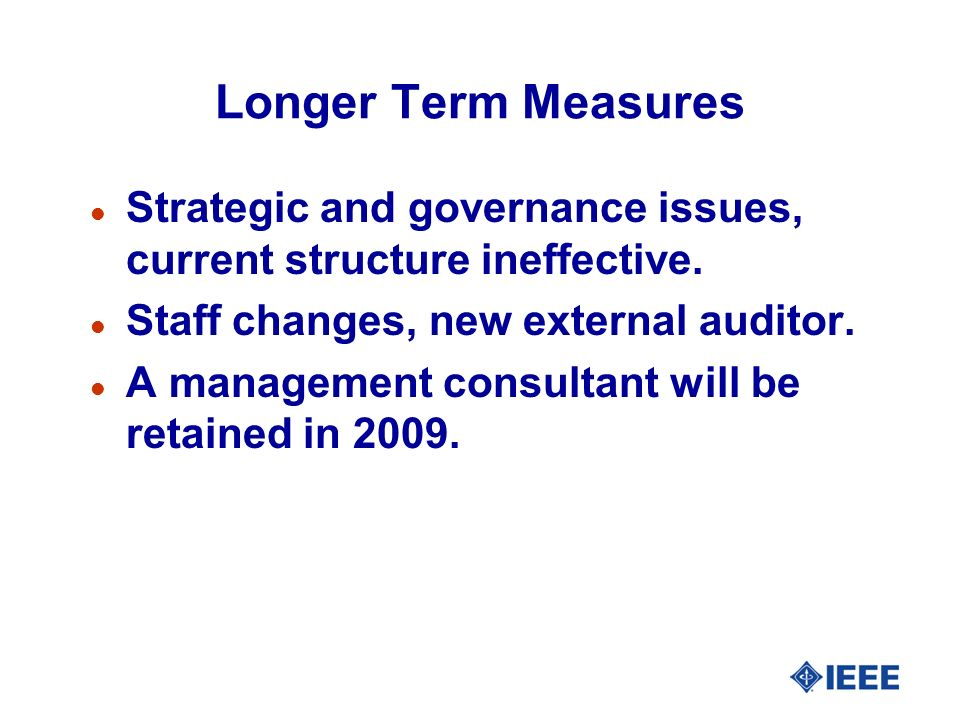 Longer Term Measures Strategic and governance issues, current structure ineffective. Staff changes, new external auditor.