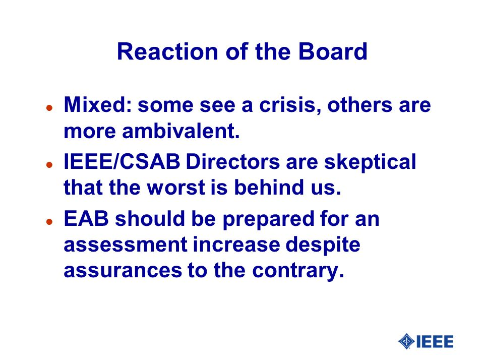 Reaction of the Board Mixed: some see a crisis, others are more ambivalent. IEEE/CSAB Directors are skeptical that the worst is behind us.