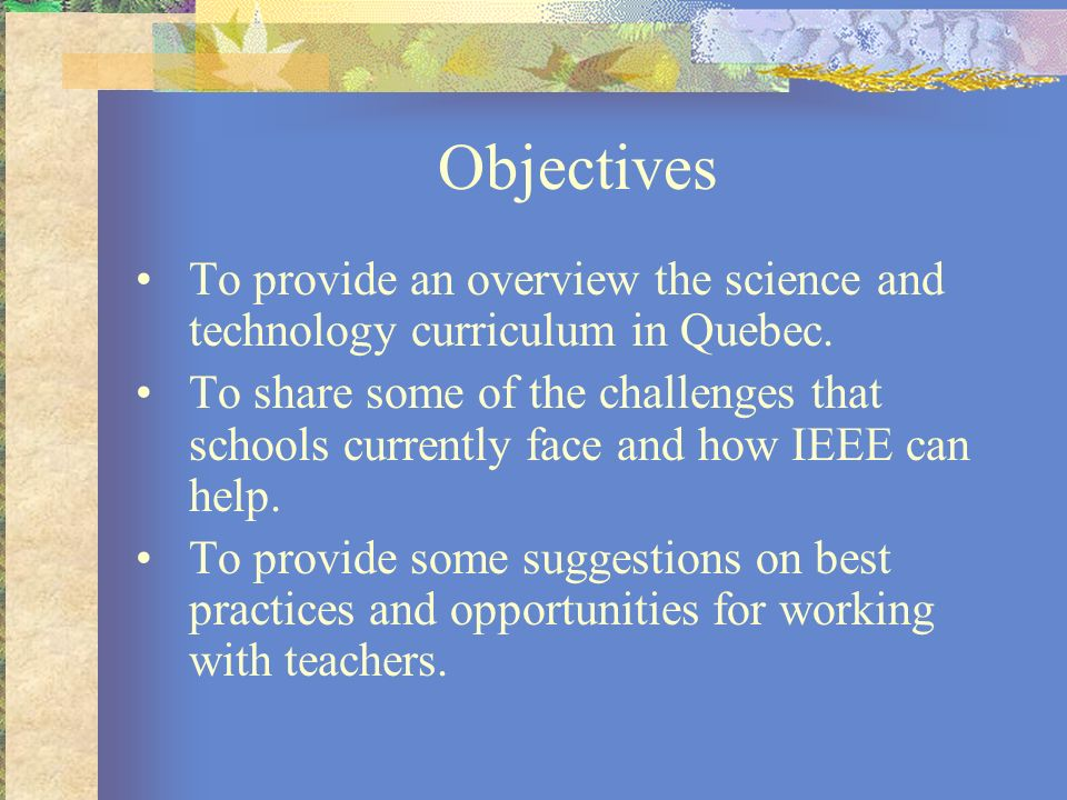 ObjectivesTo provide an overview the science and technology curriculum in Quebec.
